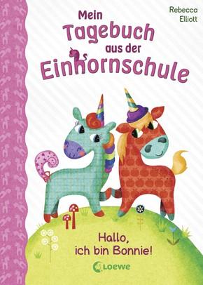 Mein Tagebuch aus der Einhornschule – Hallo, ich bin Bonnie! Band 1