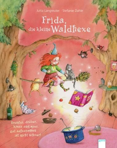 Frida, die kleine Waldhexe – Drunter, drüber, kreuz und quer, gut aufzupassen ist nicht schwer!