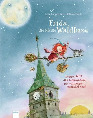 Frida, die kleine Waldhexe – Donner, Blitz und Sonnenschein, ich will immer pünktlich sein!